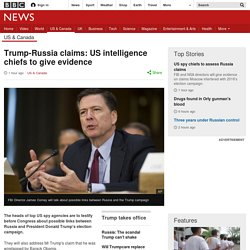 Trump-Russia claims: US intelligence chiefs to give evidence