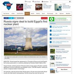 Russia signs deal to build Egypt's first nuclear plant