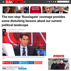The non-stop 'Russiagate' coverage provides some disturbing lessons about our current political landscape