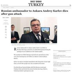 Russian ambassador to Ankara Andrey Karlov dies after gun attack