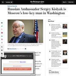 Russian Ambassador Sergey Kislyak is Moscow's low-key man in Washington