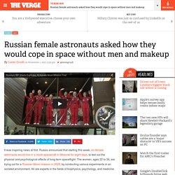 Russian female astronauts asked how they would cope in space without men and makeup