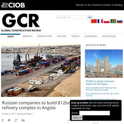 Russian companies to build $12bn refinery complex in Angola