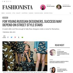 For Young Russian Designers, Success May Depend on Street Style Stars