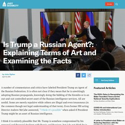 Is Trump a Russian Agent?: Explaining Terms of Art and Examining the Facts