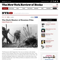 The Dark Master of Russian Film by Gabriel Winslow-Yost