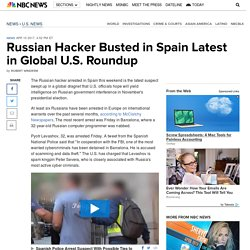 Russian Hacker Busted in Spain Latest in Global U.S. Roundup