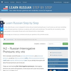 142 - Russian Interrogative Pronouns: кто, что - Learn Russian Step by Step