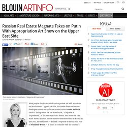 Russian Real Estate Magnate Takes on Putin With Appropriation Art Show on the Upper East Side