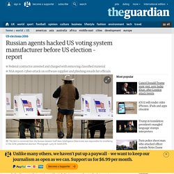 Russian agents hacked US voting system manufacturer before US election – report