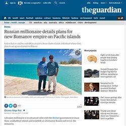 Russian millionaire details plans to re-establish Romanov empire on remote Pacific island