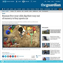 Russian five-year-olds dig their way out of nursery to buy sports car