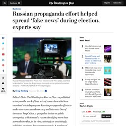 Russian propaganda effort helped spread 'fake news' during election, experts say - The Washington Post