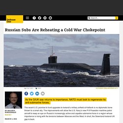 Russian Subs Are Reheating a Cold War Chokepoint