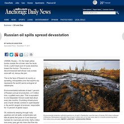 Russian oil spills spread devastation: Oil