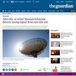 Alien life, or noise? Russian telescope detects 'strong signal' from sun-like star