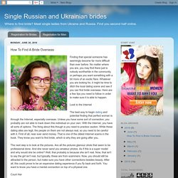 Single Russian and Ukrainian brides: How To Find A Bride Overseas