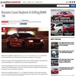 Russians Cause Mayhem In Drifting BMW 1M