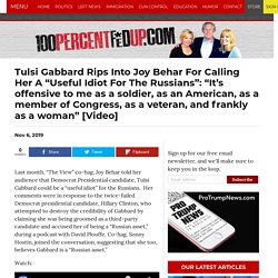 """Tulsi Gabbard Rips Into Joy Behar For Calling Her A """"Useful Idiot For The Russians"""": """"It's offensive to me as a soldier, as an American, as a member of Congress, as a veteran, and frankly as a woman"""""""