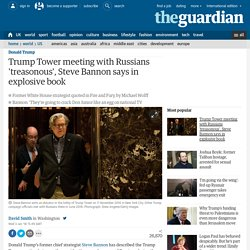 Trump Tower meeting with Russians 'treasonous', Steve Bannon says in explosive book