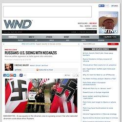 Russians: U.S. siding with neo-Nazis