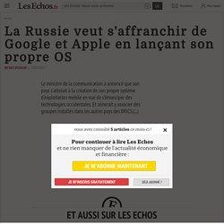La Russie veut s'affranchir de Google et Apple en lançant son propre OS - Les Echos
