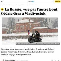 La Russie, vue par l'autre bout: Cédric Gras à Vladivostok - 29 mars 2015