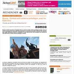 Russie : Combat actif contre la contrefaçon, avec les Etats-Unis