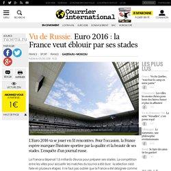 Vu de Russie. Euro 2016: la France veut éblouir par ses stades