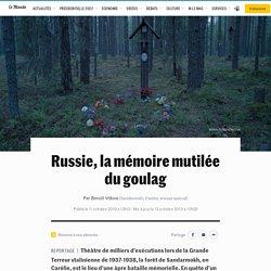 Russie, la mémoire mutilée du goulag