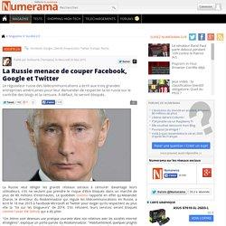 La Russie menace de couper Facebook, Google et Twitter