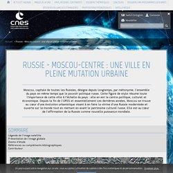 Russie - Moscou-centre : une ville en pleine mutation urbaine