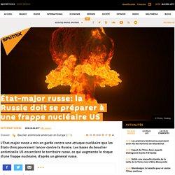 État-major russe: la Russie doit se préparer à une frappe nucléaire US