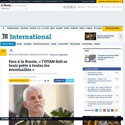 Face à la Russie, «l'OTAN doit se tenir prête à toutes les éventualités»