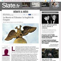 La Russie et l'Ukraine: la fragilité de l'empire