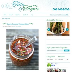 Tide and Thyme (dot) Com » Rustic Roasted Tomato Salsa