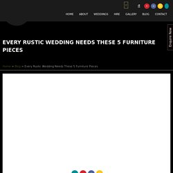Rustic Wedding Needs These 5 Furniture Pieces