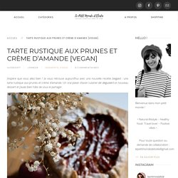 Tarte rustique aux prunes et crème d'amande - Recette vegan