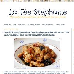 """La Fée Stéphanie: Gnocchi di ceci al pomodoro """"Gnocchis de pois chiches à la tomate"""", des saveurs rustiques pour un plat incroyablement savoureux"""