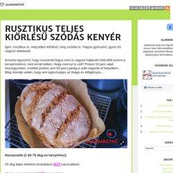 Rusztikus teljes kiőrlésű szódás kenyér - Alakbarátnő