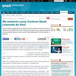 We wrześniu ruszy Centrum Nauki Leonardo da Vinci