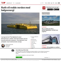 Ruth vil redde verden med bølgeenergi