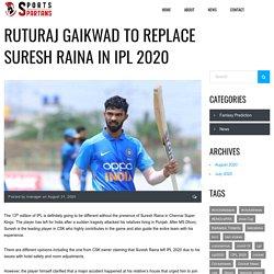 Ruturaj Gaikwad to replace Suresh Raina in IPL 2020 - sportsspartans