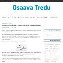 Tee ruudunkaappausvideo helposti Powerpointilla - Osaava Tredu