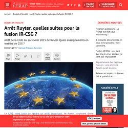 Arrêt Ruyter, quelles suites pour la fusion IR-CSG ?