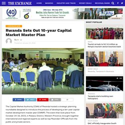 Rwanda Sets Out 10-year Capital Market Master Plan – The Exchange