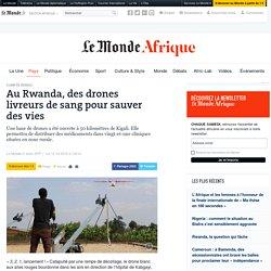 Au Rwanda, des drones livreurs de sang pour sauver des vies