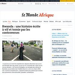 rwanda-une-histoire-ecrite-a-vif-et-ternie-par-les-controverses_4396732_3212