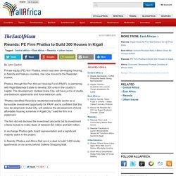 Rwanda: PE Firm Phatisa to Build 300 Houses in Kigali - allAfrica.com