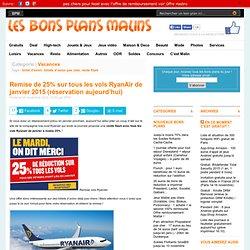 Remise de 25% sur tous les vols RyanAir de janvier 2015 (réservation aujourd'hui)